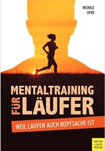 Michele Ufers neues Buch: Mentaltraining für Läufer (ab sofort m Handel und hier zu bestellen)